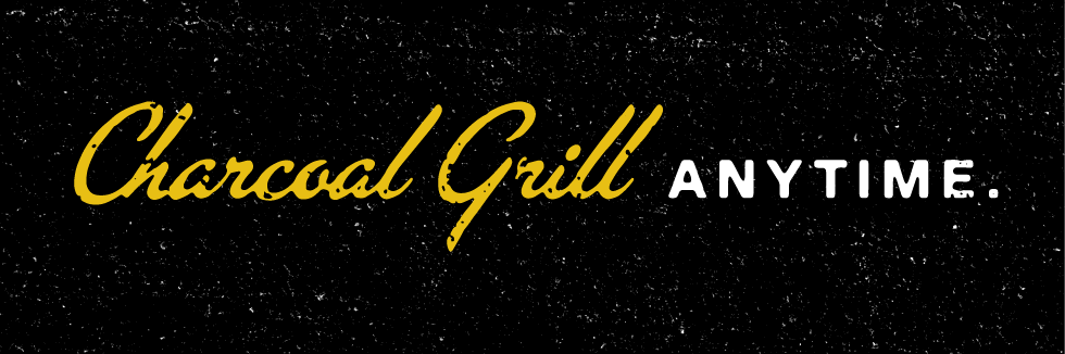 Charcoal Grill Anytime.